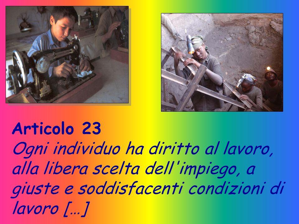 Articolo 23 Ogni individuo ha diritto al lavoro, alla libera scelta dell impiego, a giuste e soddisfacenti condizioni di lavoro […]